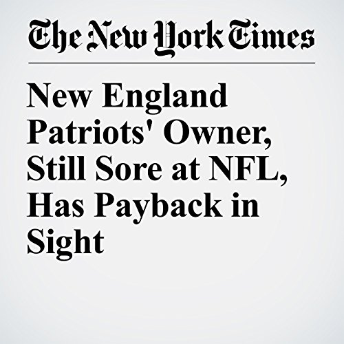 New England Patriots' Owner, Still Sore at NFL, Has Payback in Sight copertina