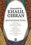 L'essentiel de Kahlil Gibran - Ses plus beaux textes