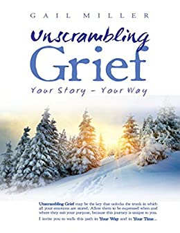 Unscrambling Grief: Your Story - Your Way by [Gail Ruth Miller]