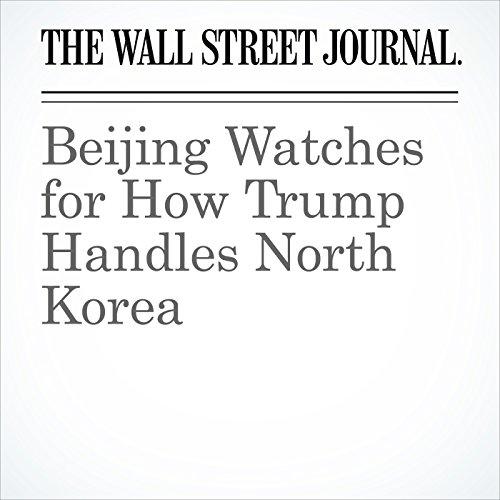 Beijing Watches for How Trump Handles North Korea copertina