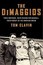 The Dimaggios: Three Brothers, Their Passion for Baseball, Their Pursuit of the American Dream by Tom Clavin (February 27,2014)