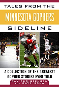 Tales from the Minnesota Gophers: A Collection of the Greatest Gopher Stories Ever Told (Tales from the Team) by [Ray Christensen]
