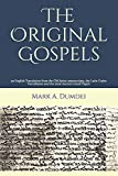 The Original Gospels: an English Translation from the Old Syriac manuscripts, the Latin Codex Vercellensis and the most Ancient Greek Papyri