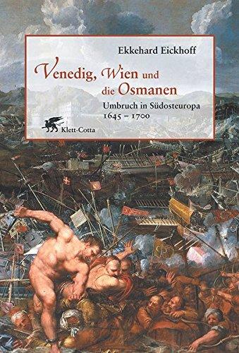 Venedig, Wien und die Osmanen: Umbruch in Südosteuropa 1645-1700