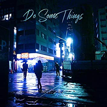 Do Some Things