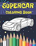 Supercar Coloring Book: Luxury And Unique Collection Of Sport And Fast Cars Design To Color For Kids Of All Ages