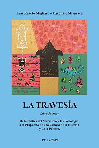 LA TRAVESÍA - Libro primero: De la crítica del Marxismo y las...