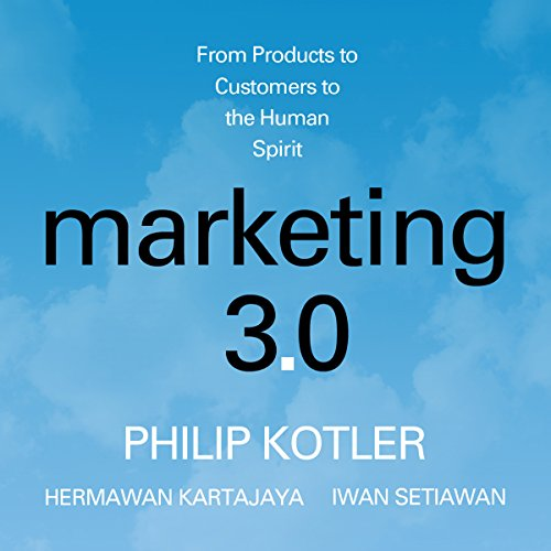 Marketing 3.0: From Products to Customers to the Human Spirit audiobook cover art