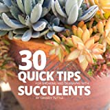 30 Quick Tips for Growing and Designing with Succulents