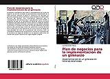 Plan de negocios para la implementación de un gimnasio: Implementación de un gimnasio en horarios extendidos