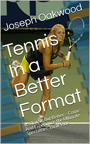 Tennis In a Better Format: It's Tennis But Better – Come And Experience the Ultimate Spectators' Thrill-Ride (English Edition)