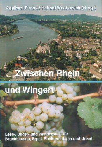 Zwischen Rhein und Wingert: Lese-, Bilder- und Wanderbuch für Bruchhausen, Erpel, Rheinbreitbach und Unkel