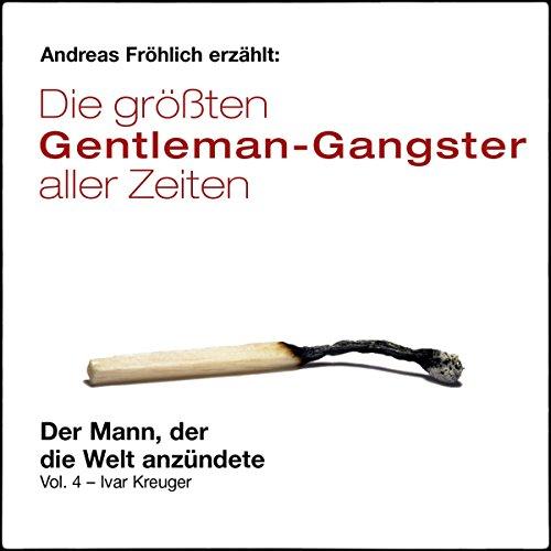 Der Mann, der die Welt anzündete - Ivar Kreuger (Die größten Gentleman-Gangster aller Zeiten 4) Titelbild