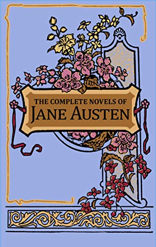 The Complete Novels of Jane Austen: Sense and Sensibility / Pride and Prejudice / Mansfield Park / Emma / Northanger Abbey / Persuasion