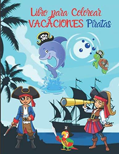 Libro para Colorear VACACIONES Piratas: Libro de colorear piratas   50 dibujos de piratas para colorear y 50 páginas en blanco para dibujar libremente ... familia niños adultos   para las vacaciones
