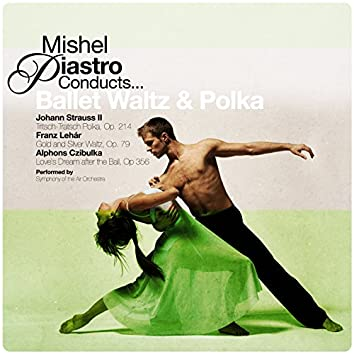 Mishel Piastro Conducts... Ballet Waltz & Polka