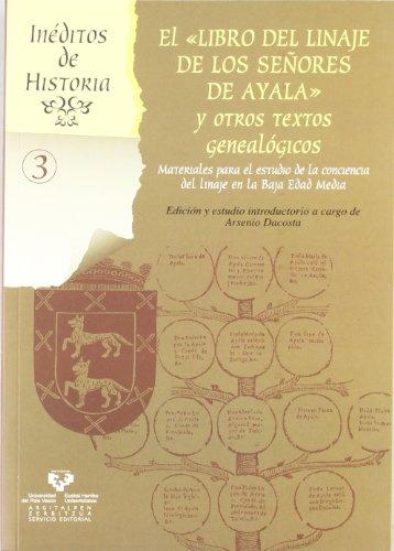 """El """"Libro del linaje de los Señores de Ayala"""" y otros textos genealógicos. Materiales para el estudio de la conciencia del linaje en la Baja Edad Media: 3 (Inéditos de Historia)"""