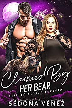 Claimed by Her Bear : A Curvy Girl and Bear Shifter Romance (Shifter Alphas Furever Book 3) by [Sedona Venez]