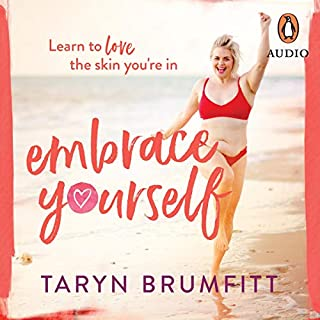 Embrace Yourself                   By:                                                                                                                                 Taryn Brumfitt                               Narrated by:                                                                                                                                 Taryn Brumfitt                      Length: 4 hrs and 18 mins     23 ratings     Overall 4.7