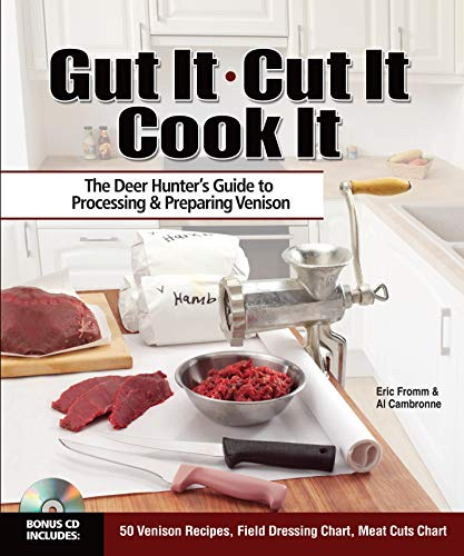 Gut It. Cut It. Cook It.: The Deer Hunter's Guide to Processing & Preparing Venison