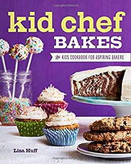 Kid Chef Bakes: The Kids Cookbook for Aspiring Bakers