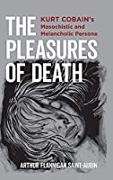 The Pleasures of Death: Kurt Cobain's Masochistic and Melancholic Persona