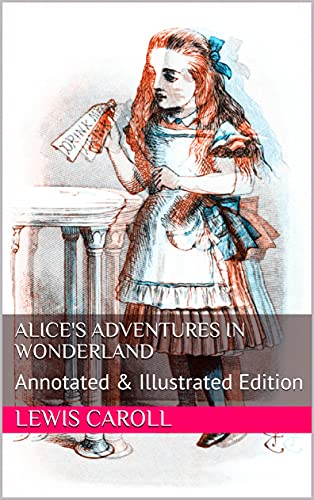 Alice's Adventures in Wonderland: Annotated & Illustrated Edition (English Edition)