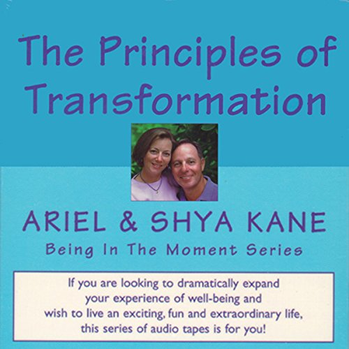The Principles of Transformation: Being in the Moment                   By:                                                                                                                                 Ariel and Shya Kane                               Narrated by:                                                                                                                                 Ariel and Shya Kane                      Length: 2 hrs and 25 mins     1 rating     Overall 4.0
