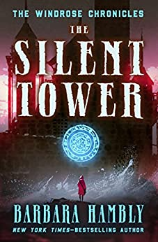 The Silent Tower (Windrose Chronicles series Book 1) by [Barbara Hambly]
