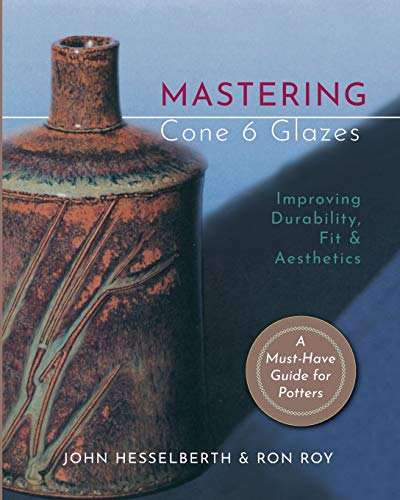 Compare Textbook Prices for Mastering Cone 6 Glazes: Improving Durability, Fit and Aesthetics Reprint ed. Edition ISBN 9781635618853 by Hesselberth, John,Roy, Ron