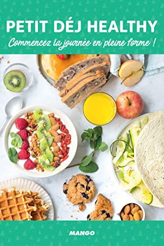 Petit déj healthy: Commencez la journée en pleine forme ! (Bien dans son assiette !) (French Edition)