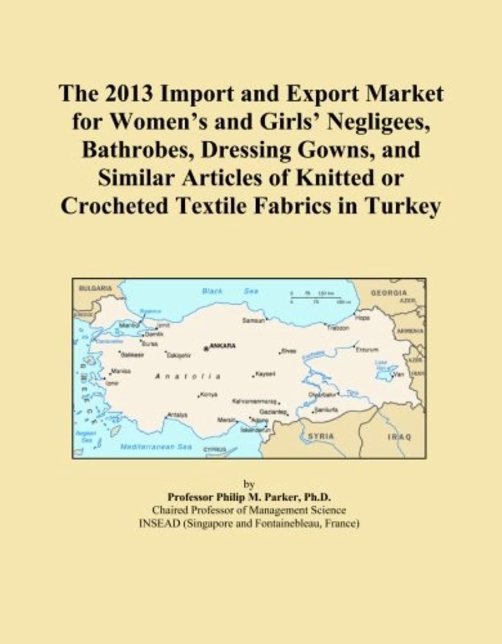 猟犬マニアミュートThe 2013 Import and Export Market for Women's and Girls' Negligees, Bathrobes, Dressing Gowns, and Similar Articles of Knitted or Crocheted Textile Fabrics in Turkey