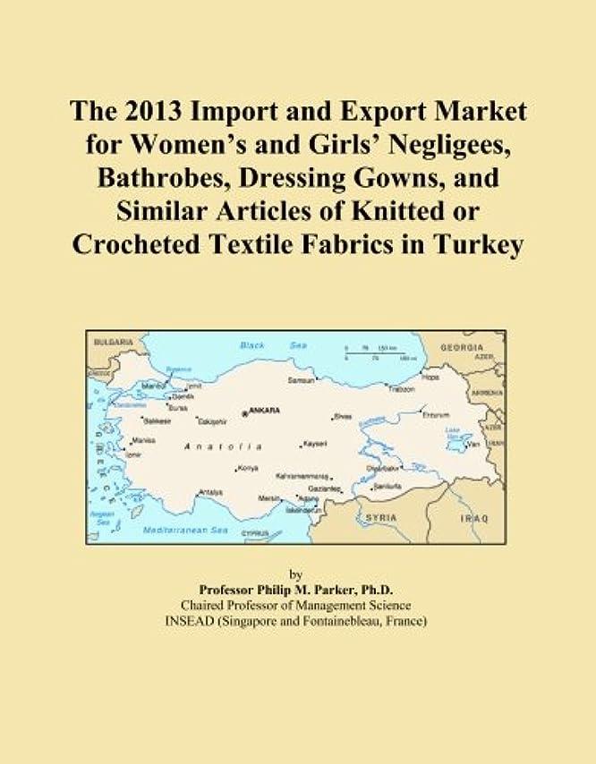 ネット肥満天才The 2013 Import and Export Market for Women's and Girls' Negligees, Bathrobes, Dressing Gowns, and Similar Articles of Knitted or Crocheted Textile Fabrics in Turkey