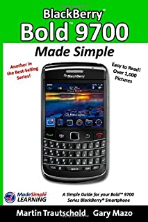 BlackBerry Bold 9700 Made Simple: A simple guide book for your BlackBerry Bold 9700 Series Smartphone by Martin Trautschold (2009-12-24)