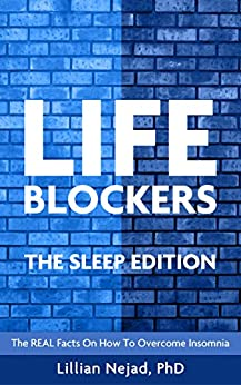 LIFEBLOCKERS The Sleep Edition: The REAL Facts on How to Overcome Insomnia by [Lillian Nejad]