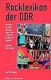 Rocklexikon der DDR: Das Lexikon der Bands, Interpreten, Sänger, Texter und Begriffe der DDR-Rockgeschichte