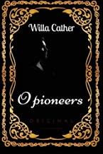 O Pioneers: By Willa Cather - Illustrated