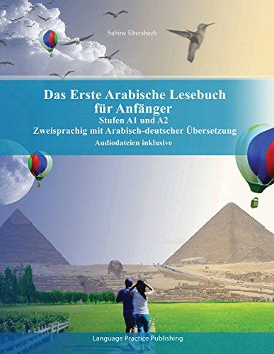 Das Erste Arabische Lesebuch für Anfänger: Stufen A1 und A2 Zweisprachig mit Arabisch-deutscher Übersetzung (Gestufte Arabische Lesebücher)
