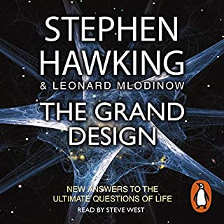 The Grand Design                   Written by:                                                                                                                                 Stephen Hawking,                                                                                        Leonard Mlodinow                               Narrated by:                                                                                                                                 Steve West                      Length: 4 hrs and 32 mins     2 ratings     Overall 4.5