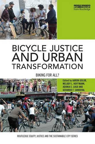 Bicycle Justice and Urban Transformation: Biking for all? (Routledge Equity, Justice and the Sustainable City series)