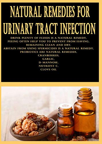 Natural Remedies for Urinary Tract Infection: Drink plenty of fluids is a natural remedy, Peeing often help you to prevent from having, Remaining ... remedy, Probiotics are natural remedies