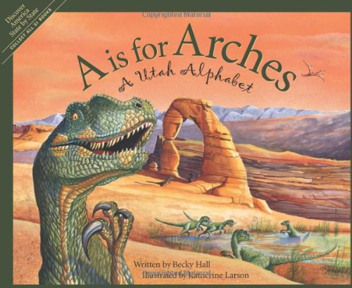 A is for Arches: A Utah Alphabet (DISCOVER AMERICA STATE BY STATE  ALPHABET SERIES)