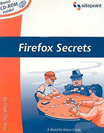 Firefox Secrets: A Need-To-Know Guide by Cheah Chu Yeow (2005-06-25)