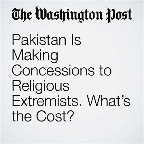 Pakistan Is Making Concessions to Religious Extremists. What's the Cost? copertina