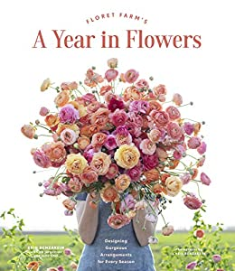 Floret Farm's A Year in Flowers: Designing Gorgeous Arrangements for Every Season by [Erin Benzakein, Chris Benzakein]