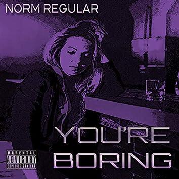 You're Boring