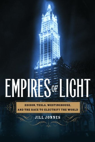 Empires of Light: Edison, Tesla, Westinghouse, and the Race to Electrify the World (English Edition)