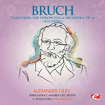 """Bruch: Variations for Violoncello and Orchestra, Op. 47 """"Kol Nidre"""" (Digitally Remastered)"""