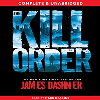 The Kill Order                   By:                                                                                                                                 James Dashner                               Narrated by:                                                                                                                                 Mark Deakins                      Length: 9 hrs and 58 mins     184 ratings     Overall 4.2