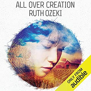 All Over Creation                   By:                                                                                                                                 Ruth Ozeki                               Narrated by:                                                                                                                                 Anna Fields                      Length: 15 hrs and 35 mins     40 ratings     Overall 4.4